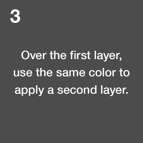 3.Over the first layer, use the same color to apply a second layer.